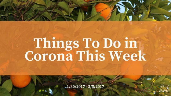 Things To Do In Corona This Week 1/30/17-2/5/17